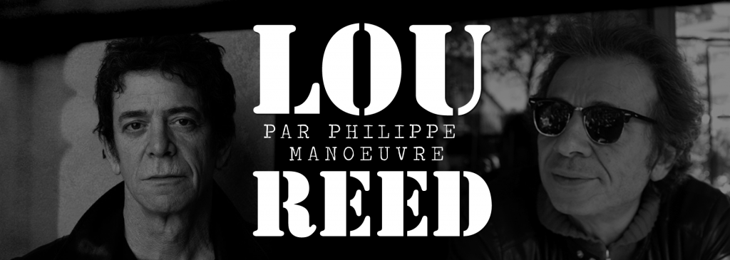 Lou Reed - DR / Philippe Manoeuvre - © Camille L'hermite