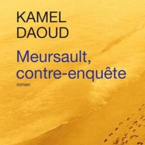 Meursault, contre-enquête : la plume de Kamel Daoud révise l'oeuvre d'Albert Camus